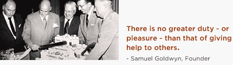 There is no greater duty - or pleasure - than that of giving help to others. - Samuel Goldwyn, founder